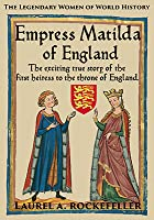 Empress Matilda of England (Legendary Women of World History, #7)