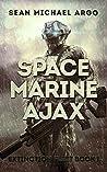 Space Marine Ajax (Extinction Fleet #1)