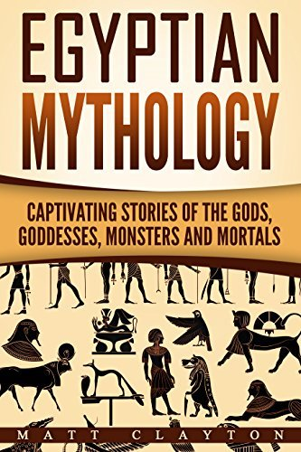 Egyptian Mythology Captivating Stories of the Gods Goddesses Monsters and Mortals Volume 2