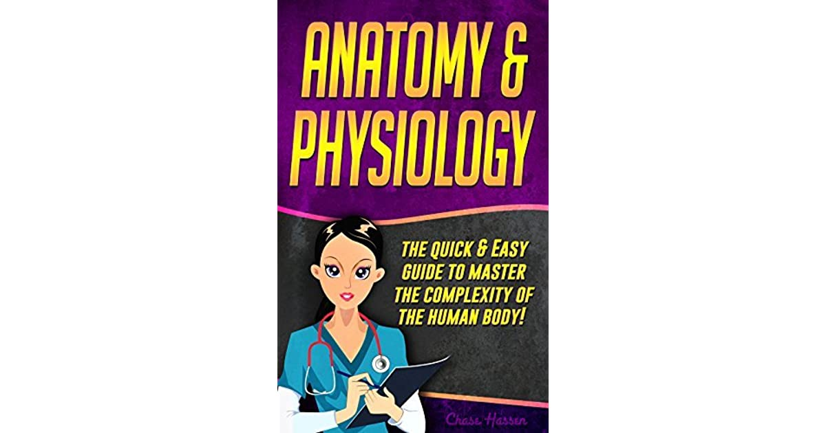 Anatomy and Physiology: The Quick & Easy Guide To Master The ...
