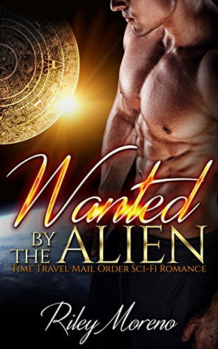 Wanted the Alien by Riley Moreno