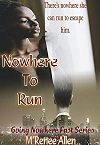 Nowhere To Run: BWWM Romantic Suspense Novel (Going Nowhere Fast Book 1)