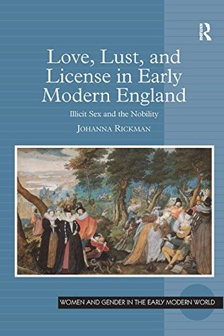 Love, Lust, and License in Early Modern England: Illicit Sex and the Nobility