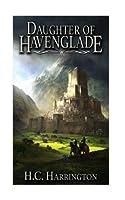 Daughter Of Havenglade (Daughter of Havenglade Fantasy Series) (Volume 1)