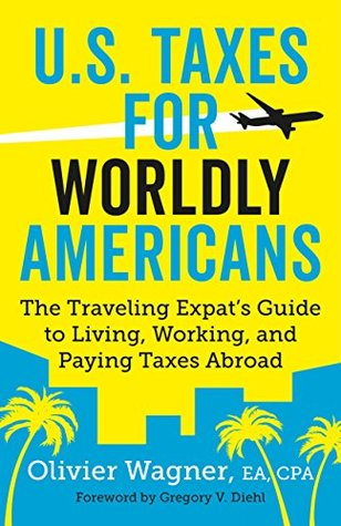 U.S. Taxes for Worldly Americans: The Traveling Expat's Guide to Living, Working, and Staying Tax Compliant Abroad  pdf