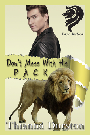 Don't Mess With His Pack (Wylde KingDom, #1)