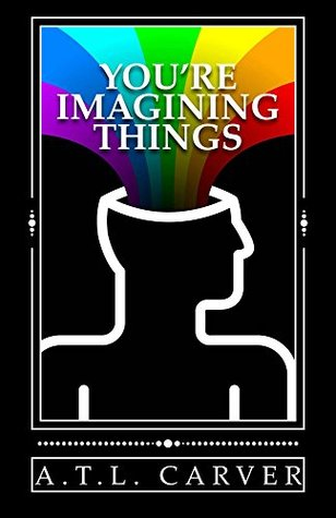 You're Imagining Things by A.T.L. Carver