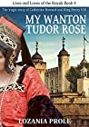 My Wanton Tudor Rose (Lives and Loves of the Royals #4)