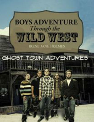 Boys Adventure Through The Wild West Ghost Town by Irene Jane Holmes