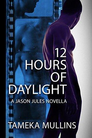 12 Hours of Daylight - a Jason Jules Novella