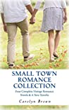 Small Town Romance Collection: Four Complete Romances & A New Novella