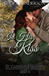 In His Kiss (Blemished Brides, #4)