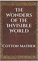 The Wonders of the Invisible World (Annotated)