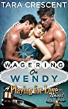 Wagering On Wendy (Playing For Love, #4)
