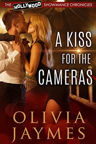 A Kiss For The Cameras (The Hollywood Showmance Chronicles #1)
