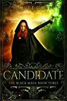 Candidate (The Black Mage, #3)