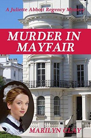 MURDER IN MAYFAIR: A Juliette Abbott Regency Mystery (Juliette Abbott Regency Mystery Series Book 2)