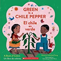 Green Is a Chile Pepper: A Book of Colors /El chile es verde: Un libro de colores