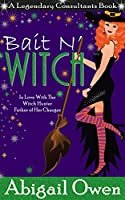 Bait N' Witch (Legendary Consultants, #3)