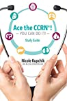 Ace the CCRN® You Can Do It! Study Guide