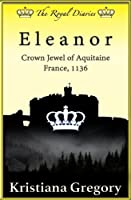 Eleanor, Crown Jewel of Aquitaine: France, 1136 (The Royal Diaries)