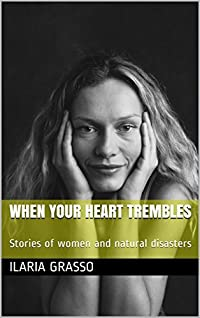 When your heart trembles: Stories of women and natural disasters