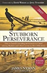 Stubborn Perseverance Second Edition: How to launch multiplying movements of disciples and churches among Muslims and others (a story based on real events)