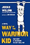 Way of the Warrior Kid: From Wimpy to Warrior the Navy SEAL Way: A Novel (Way of the Warrior Kid, #1)