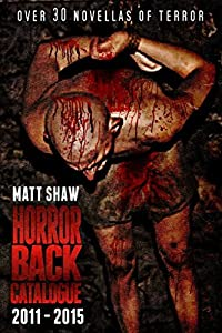 Horror's Back Catalogue: Over 30 novellas of horror and pain!: (2011 to 2015)