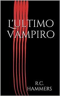 L'ultimo vampiro: Un romanzo di R.C. Hammers