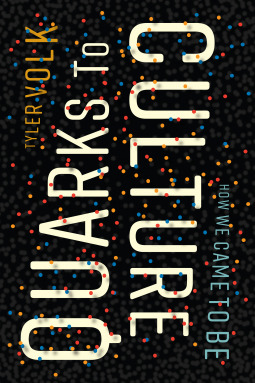 Quarks to Culture by Tyler Volk