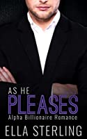 ROMANCE: An Alpha Billionaire Romance: As He Pleases (Book Two) (Billionaire Romance Series 2)