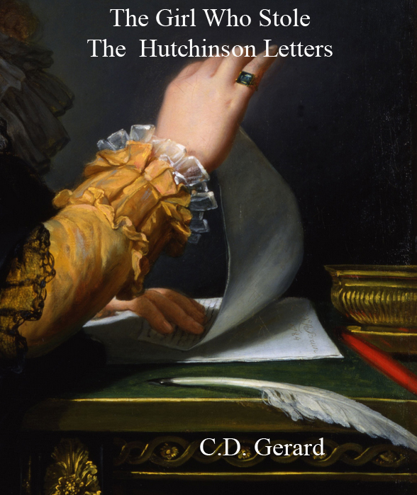 The Girl Who Stole the Hutchinson Letters  by  C.D. Gerard