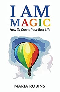 I Am Magic: How To Create Your Best Life (I Am, #1)