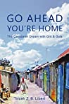 Book Review of Go Ahead, You're Home: The Caribbean Dream with Grit & Guts by Tirzah Z.B. Libert