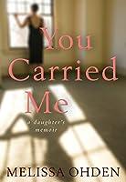 You Carried Me: A Daughter's Memoir