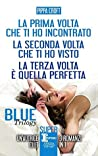 Download ebook La prima volta che ti ho incontrato - La seconda volta che ti ho visto - La terza volta è quella perfetta (Blue Trilogy, #1-3) by Pippa Croft