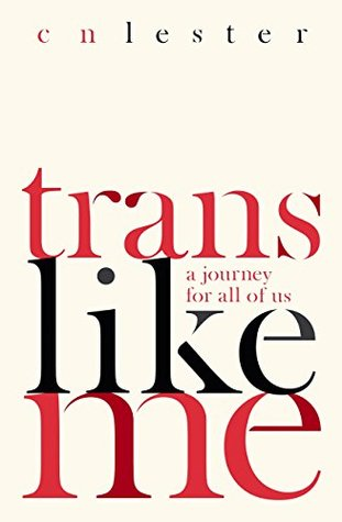 Trans Like Me by C.N. Lester