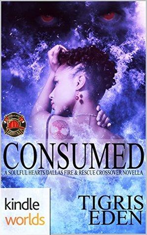 Consumed (Dallas Fire & Rescue, Soulful Hearts #2)