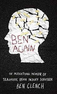 Ben Again: The inspirational memoir of a traumatic brain injury survivor