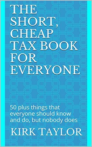 The Short, Cheap Tax Book for Everyone: 50 plus things that everyone should know and do, but nobody does