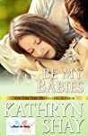 Be My Babies (About the Baby #3)