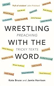 Wrestling with the Word: Preaching On Tricky Texts