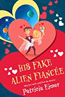 His Fake Alien Fiancée (Out of this World, #2)