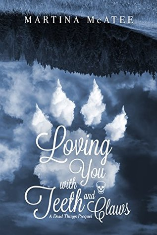 Loving You with Teeth and Claws (Dead Things, #0.5)