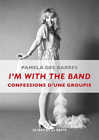I'm With the Band: Confessions d'une groupie (MUSIQUES)