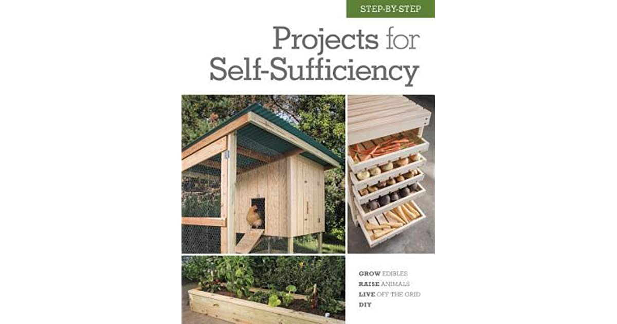 Step-by-Step Projects for Self-Sufficiency DIY Raise Animals Live Off the Grid Grow Edibles