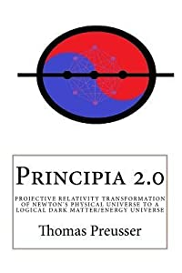 Principia 2.0: Projective Transformation of Newton's Physical Universe to a Logical Dark Matter/Energy Universe