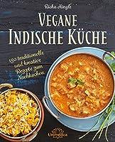 Vegane Indische Küche: 150 traditionelle und kreative Rezepte zum Nachkochen