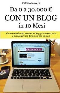 Da 0 a 30.000 Con Un Blog in 10 Mesi: Come Sono Riuscito a Creare Un Nuovo Blog E Guadagnare Piu Di 30.000 in 10 Mesi